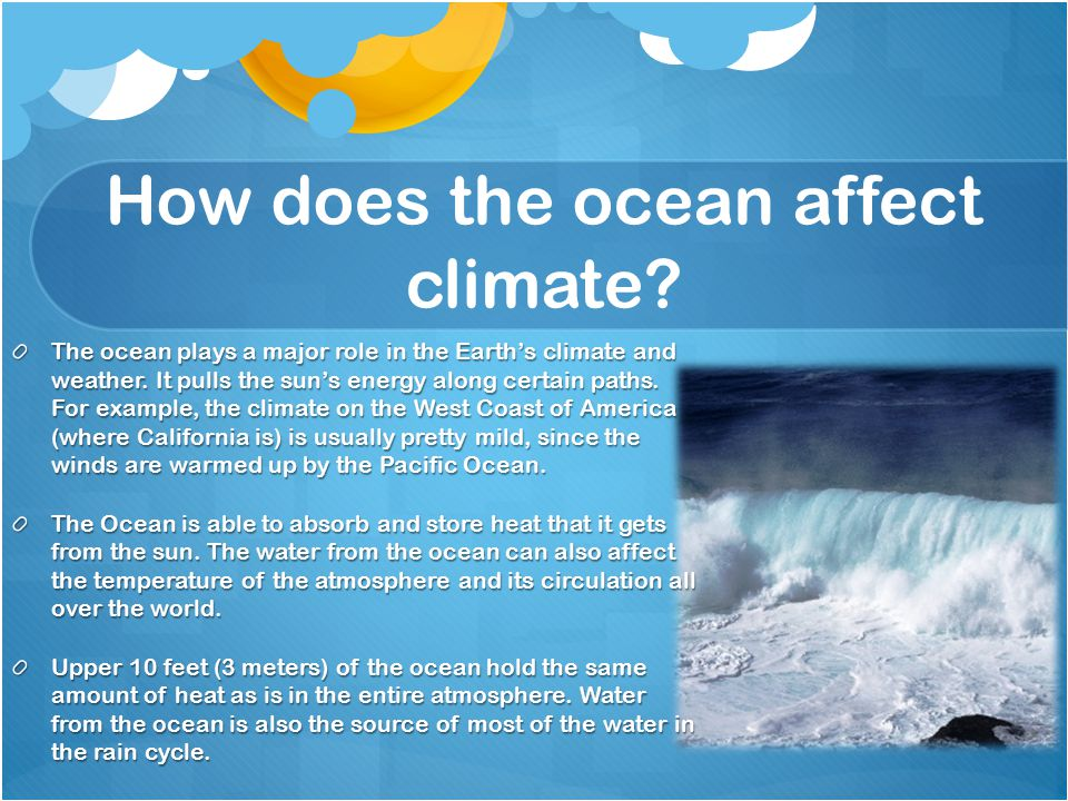 How does the ocean affect climate. The ocean plays a major role in the Earth's climate and weather.