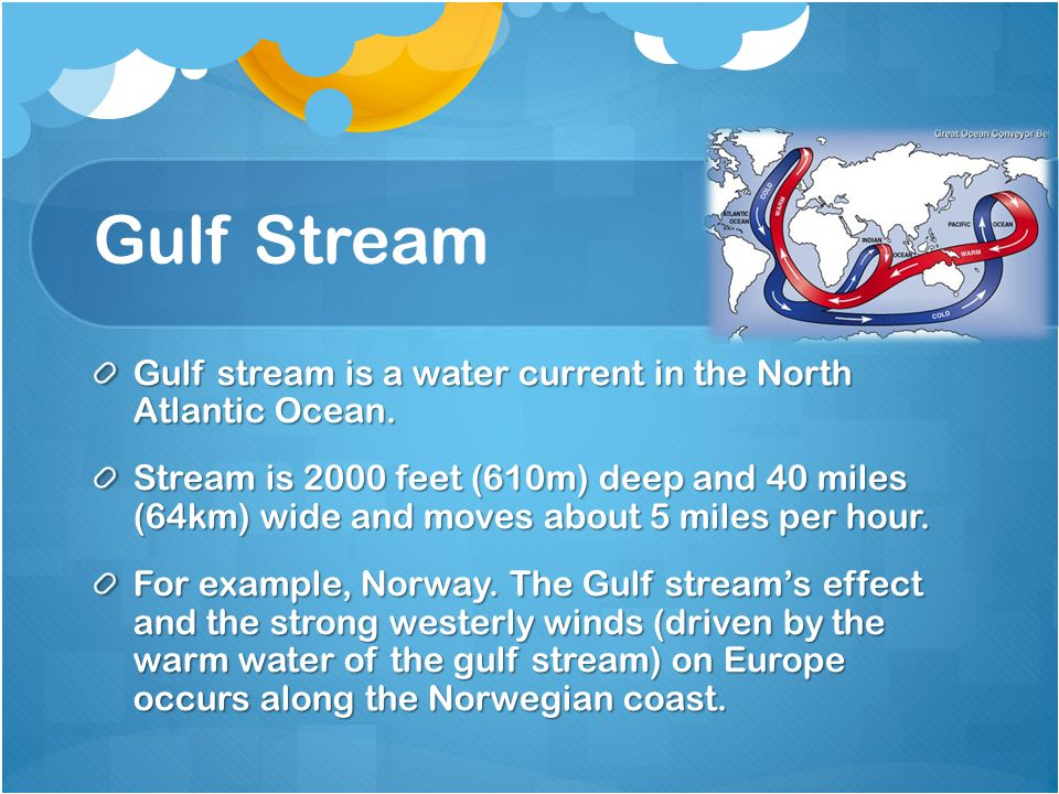 Gulf Stream Gulf stream is a water current in the North Atlantic Ocean.