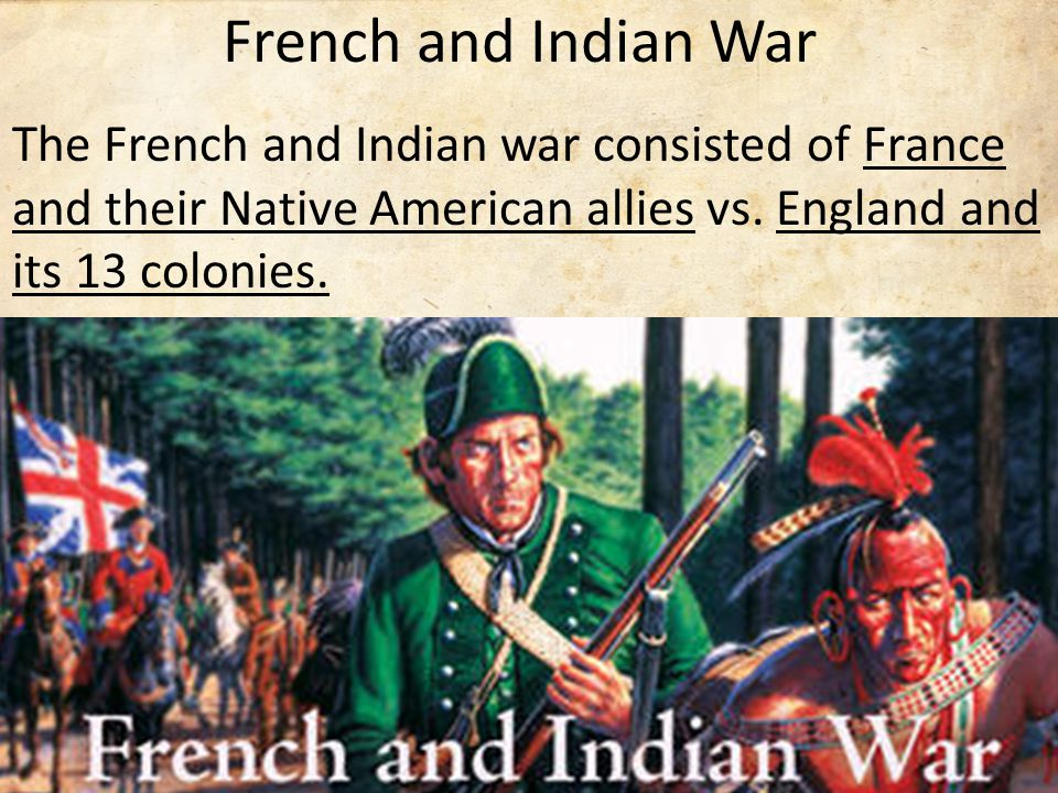 French and Indian War The French and Indian war consisted of France and their Native American allies vs.