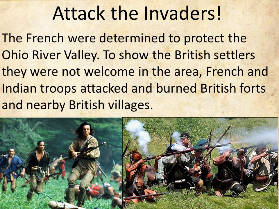 Attack the Invaders. The French were determined to protect the Ohio River Valley.