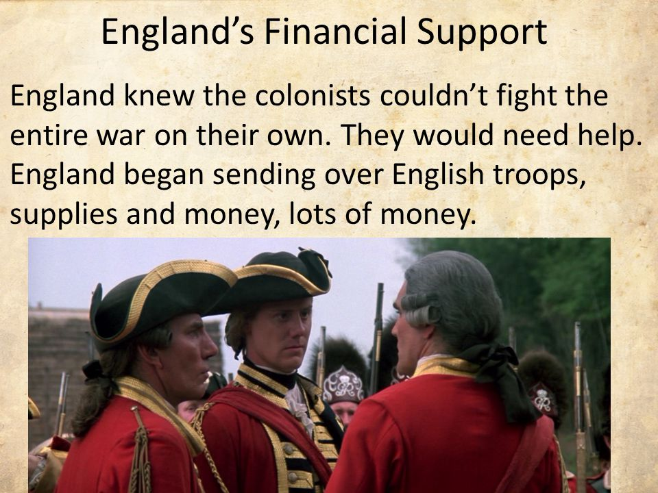 England knew the colonists couldn't fight the entire war on their own.