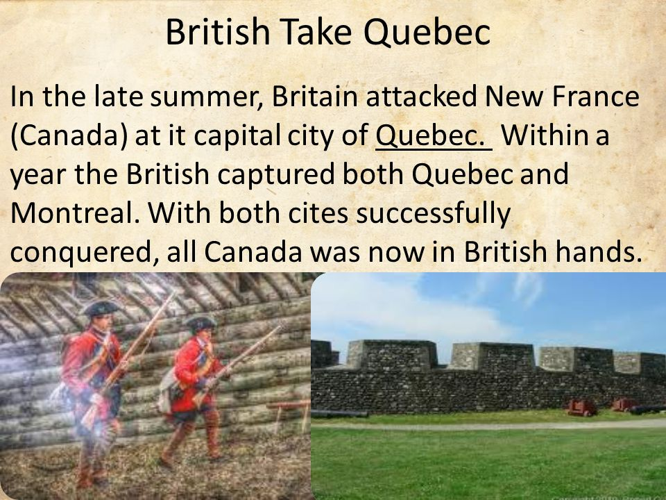In the late summer, Britain attacked New France (Canada) at it capital city of Quebec.