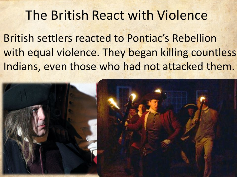 British settlers reacted to Pontiac's Rebellion with equal violence.
