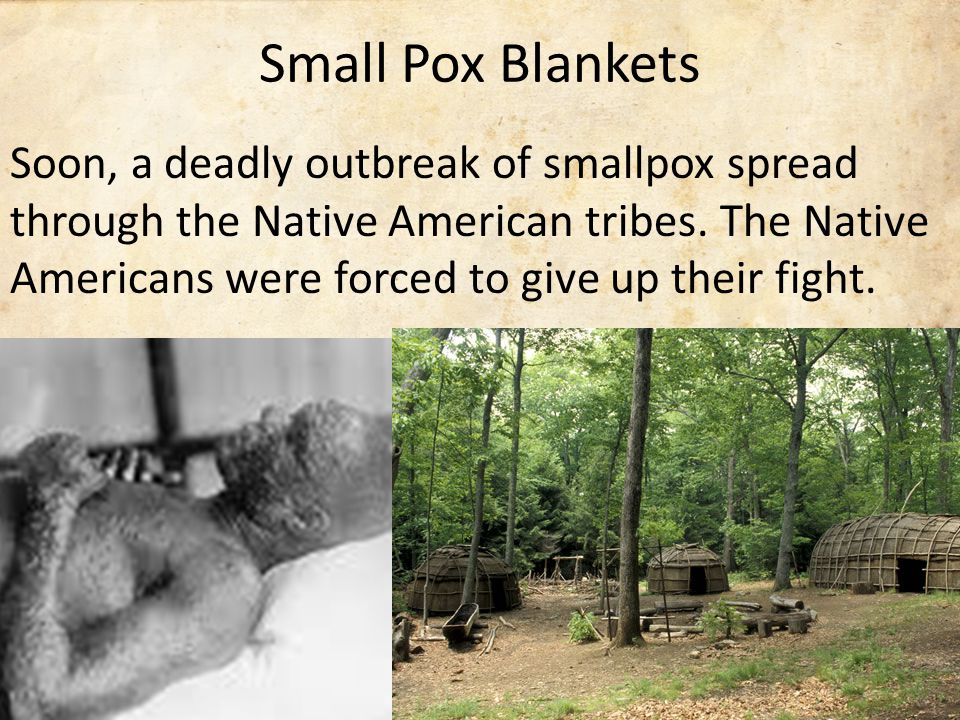 Soon, a deadly outbreak of smallpox spread through the Native American tribes.