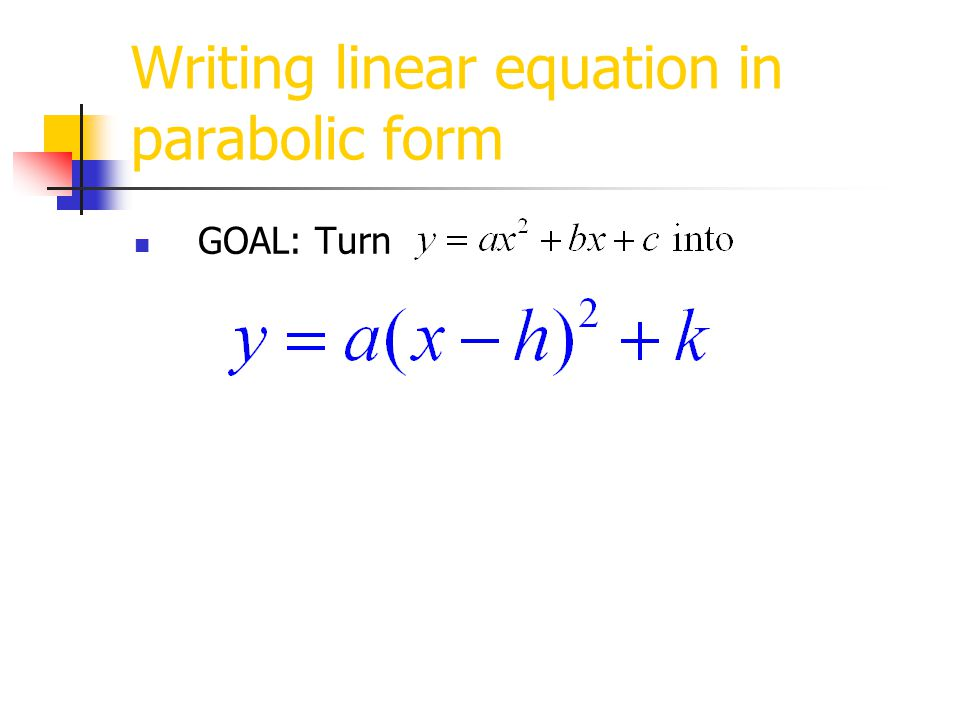 Writing linear equation in parabolic form GOAL: Turn