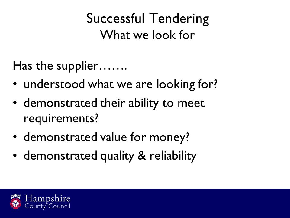 Successful Tendering What we look for Has the supplier…….