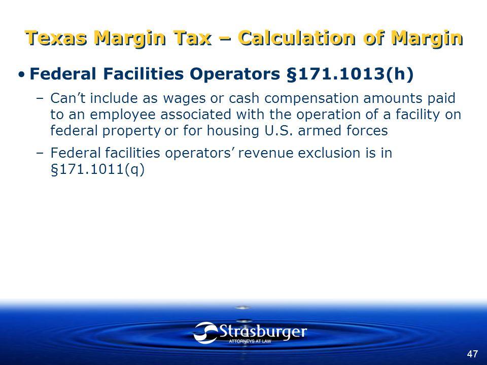 47 texas margin tax calculation of margin federal facilities operators 1711013h