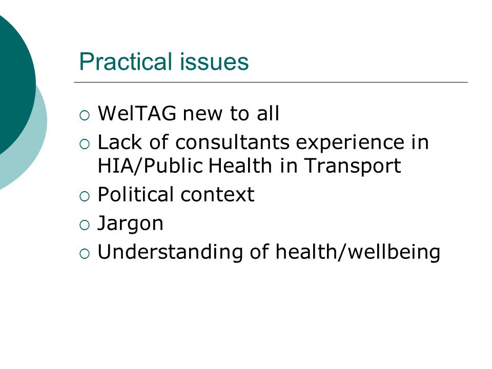 Practical issues  WelTAG new to all  Lack of consultants experience in HIA/Public Health in Transport  Political context  Jargon  Understanding of health/wellbeing