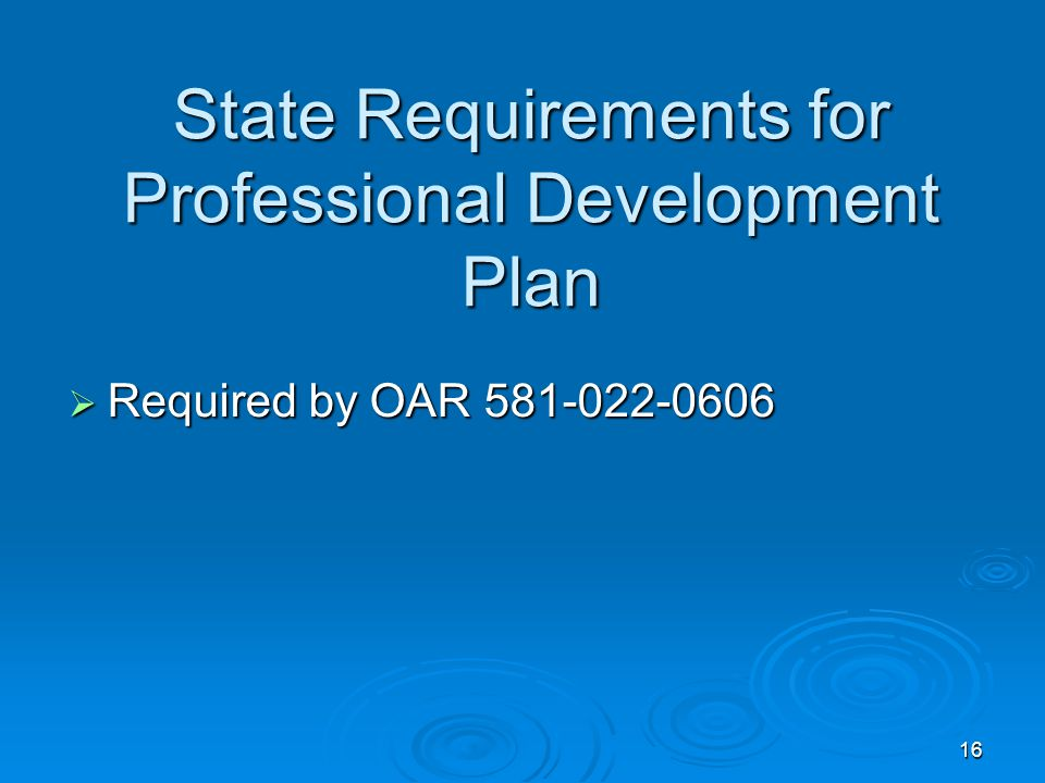 16 State Requirements for Professional Development Plan  Required by OAR
