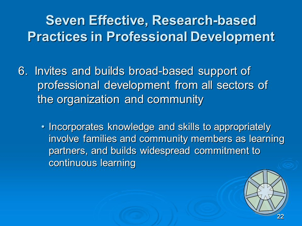 22 Seven Effective, Research-based Practices in Professional Development 6.