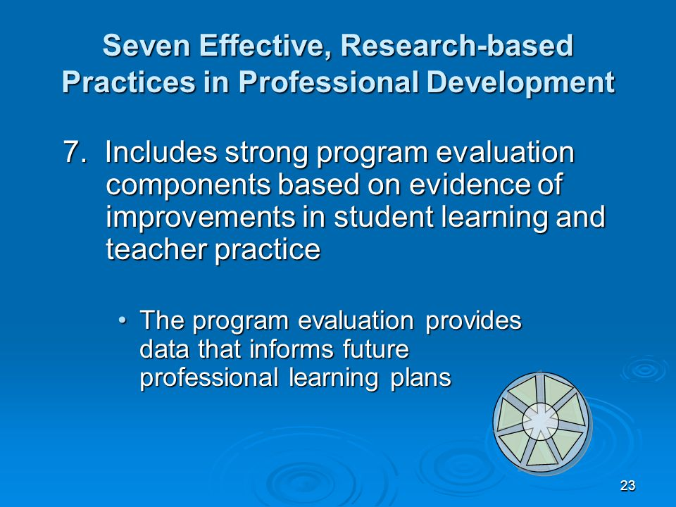 23 Seven Effective, Research-based Practices in Professional Development 7.