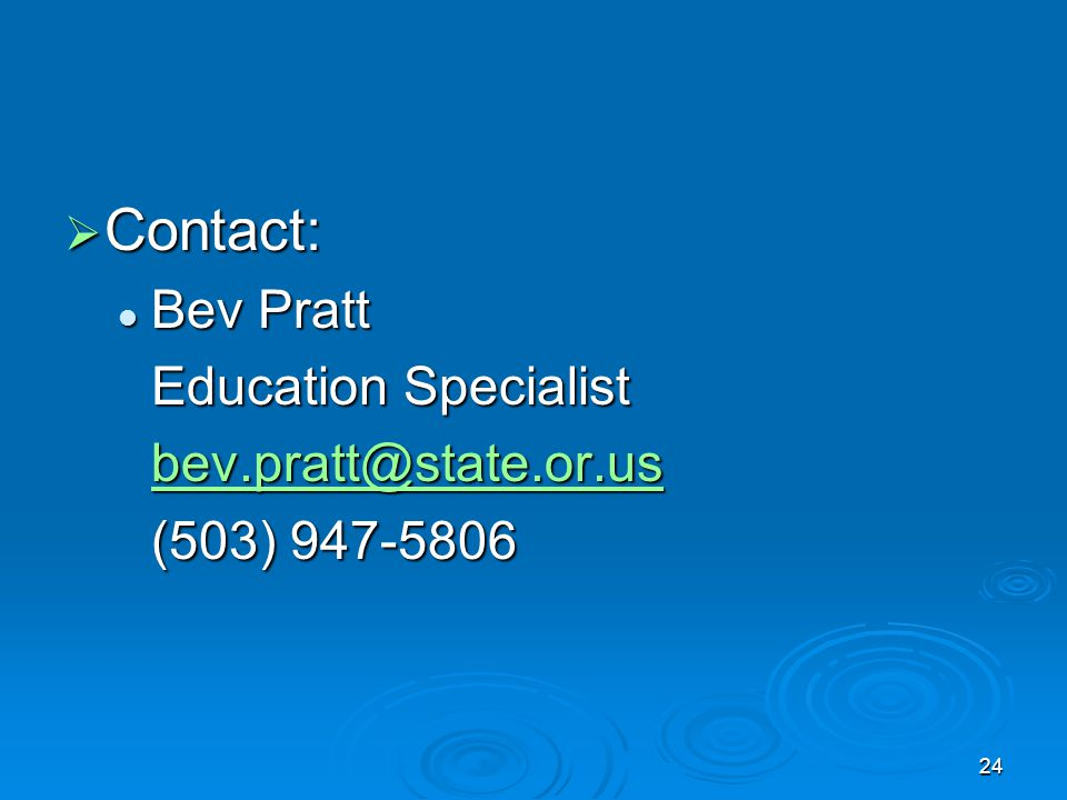 24  Contact: Bev Pratt Bev Pratt Education Specialist (503)