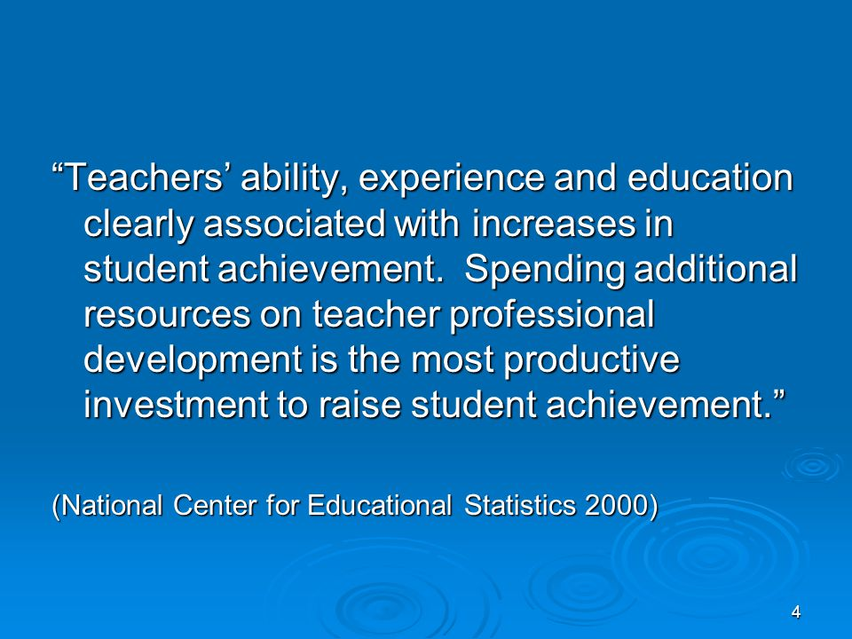 4 Teachers' ability, experience and education clearly associated with increases in student achievement.