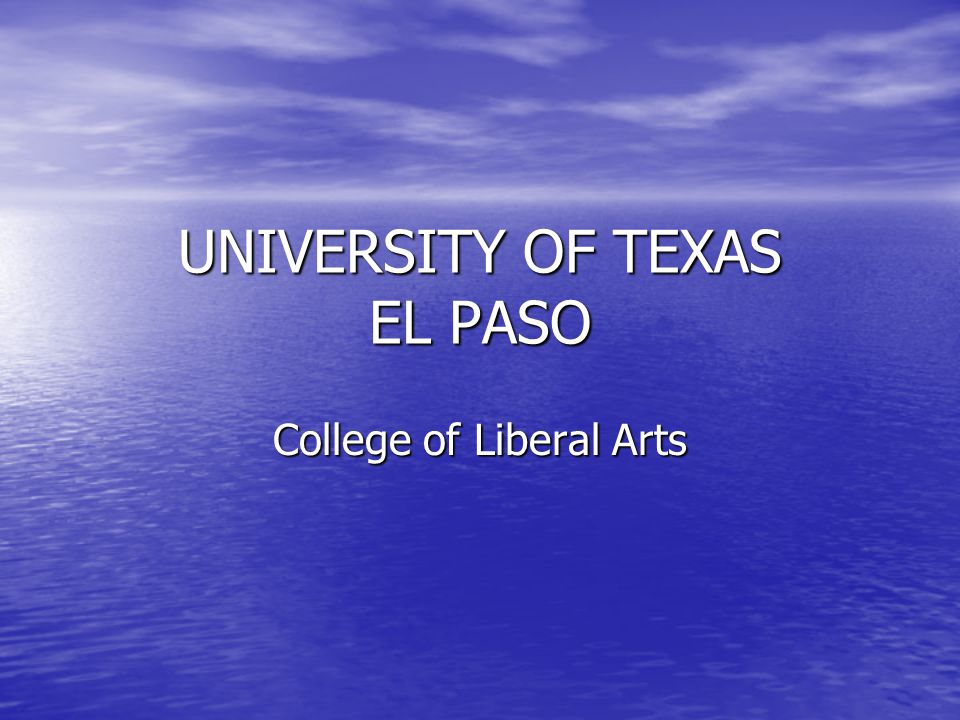 UNIVERSITY OF TEXAS EL PASO College of Liberal Arts