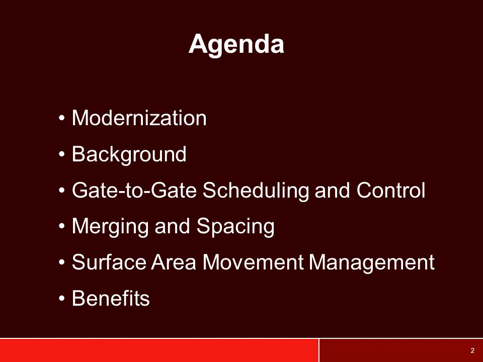 2 Agenda Modernization Background Gate-to-Gate Scheduling and Control Merging and Spacing Surface Area Movement Management Benefits