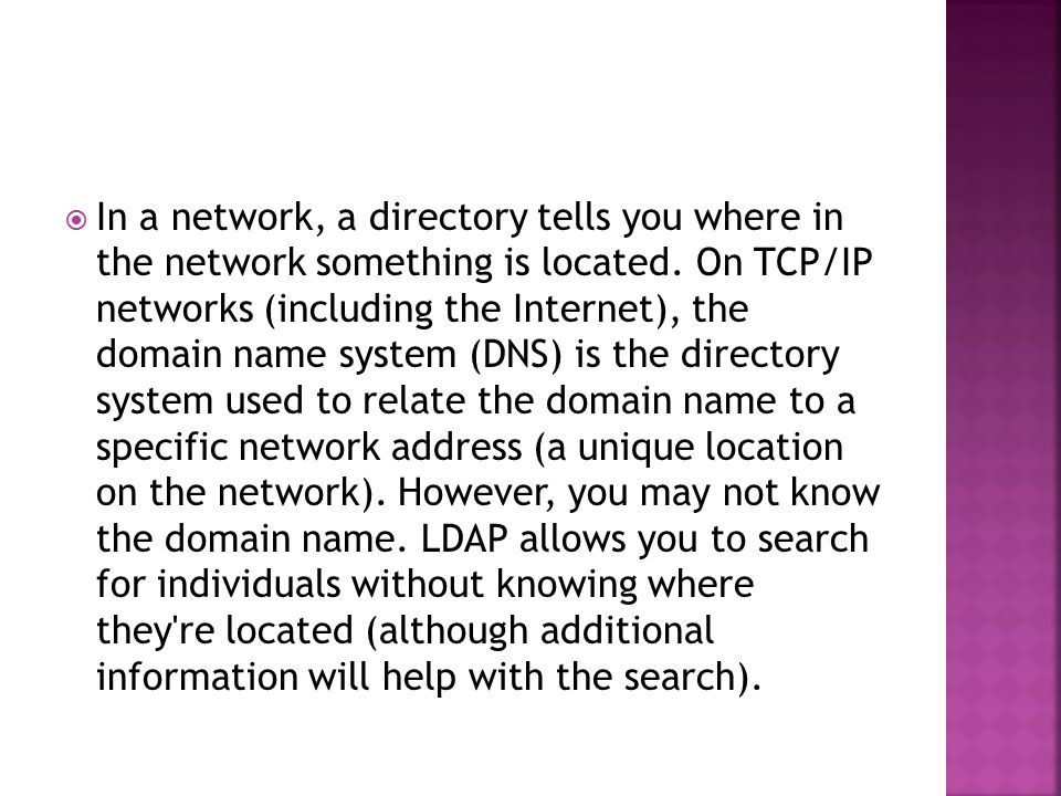  In a network, a directory tells you where in the network something is located.