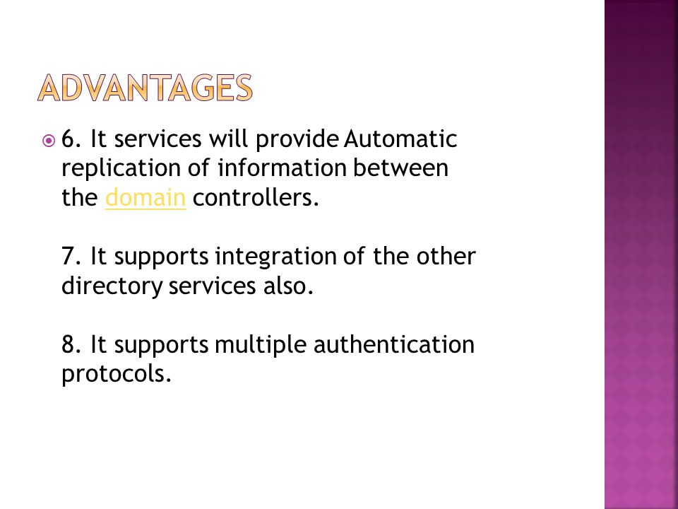 6. It services will provide Automatic replication of information between the domain controllers.