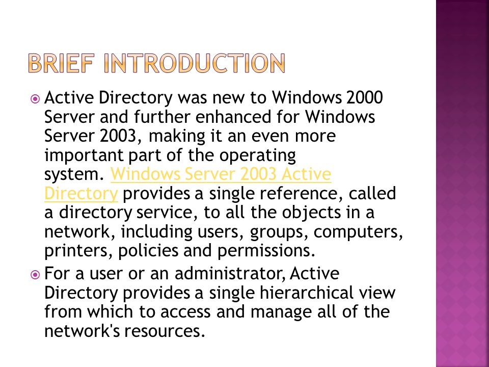  Active Directory was new to Windows 2000 Server and further enhanced for Windows Server 2003, making it an even more important part of the operating system.