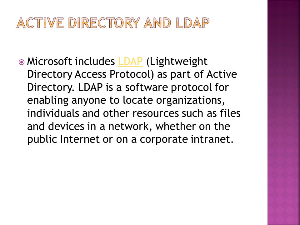  Microsoft includes LDAP (Lightweight Directory Access Protocol) as part of Active Directory.