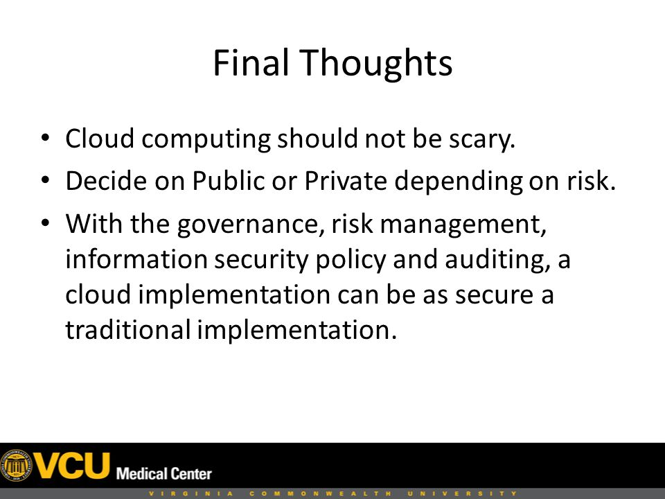 Final Thoughts Cloud computing should not be scary.