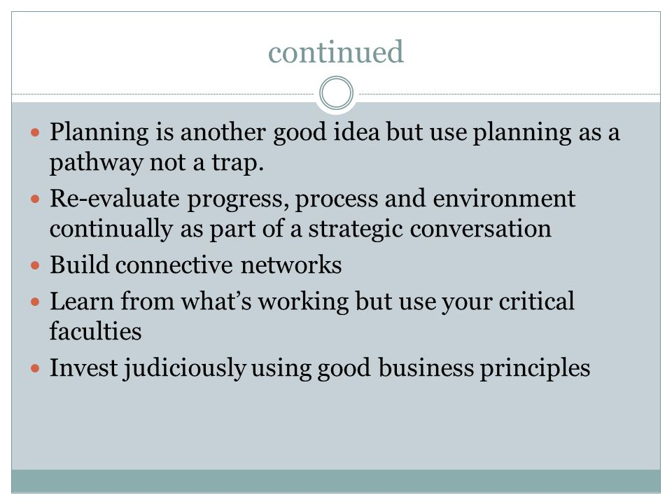 continued Planning is another good idea but use planning as a pathway not a trap.