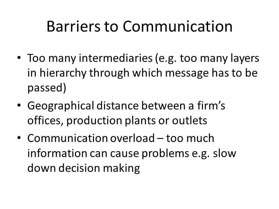 Barriers to Communication Too many intermediaries (e.g.