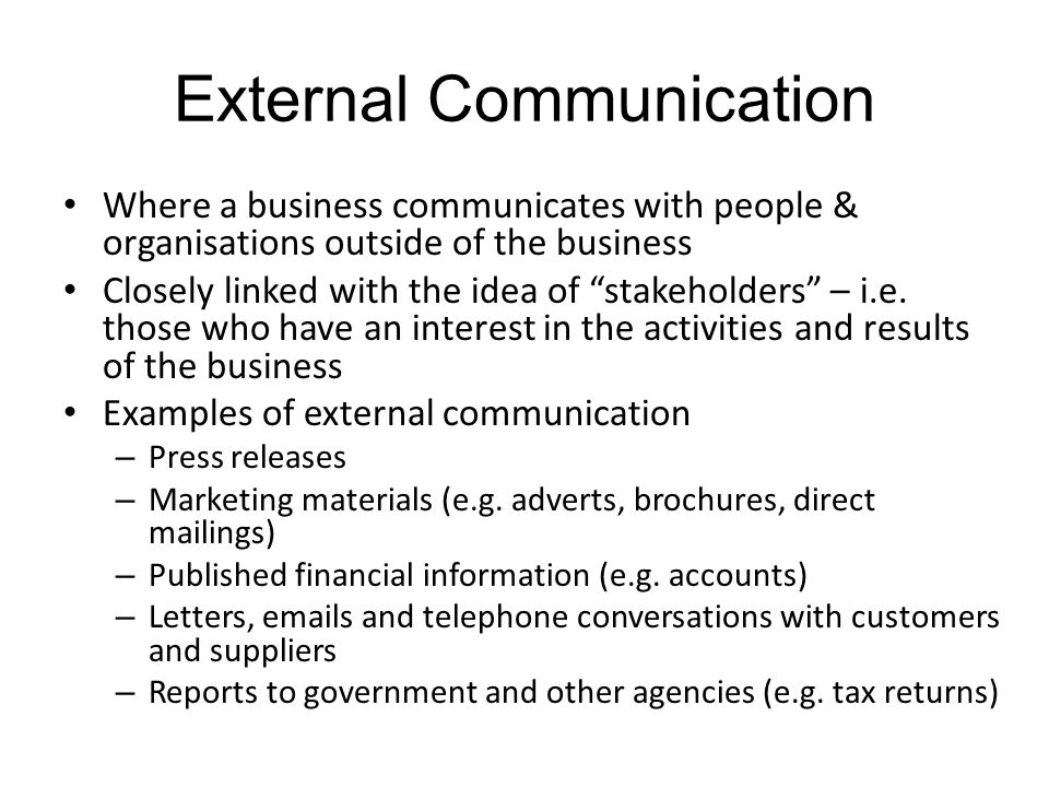 External Communication Where a business communicates with people & organisations outside of the business Closely linked with the idea of stakeholders – i.e.