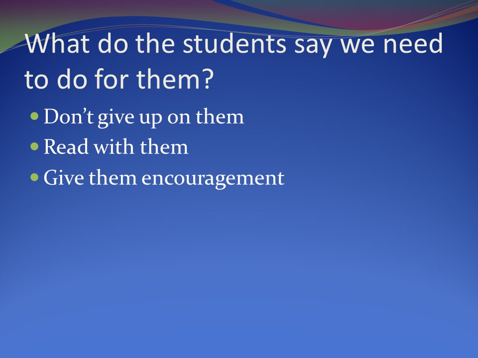 What do the students say we need to do for them.