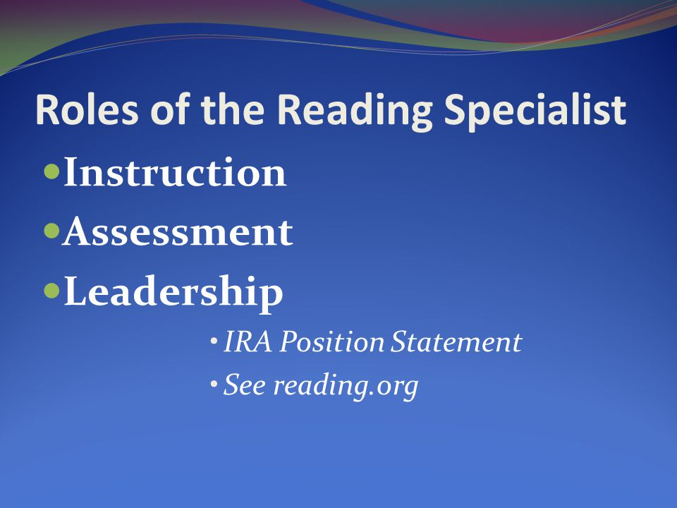 Roles of the Reading Specialist Instruction Assessment Leadership IRA Position Statement See reading.org