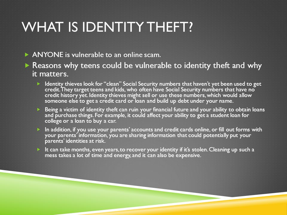 WHAT IS IDENTITY THEFT.  ANYONE is vulnerable to an online scam.