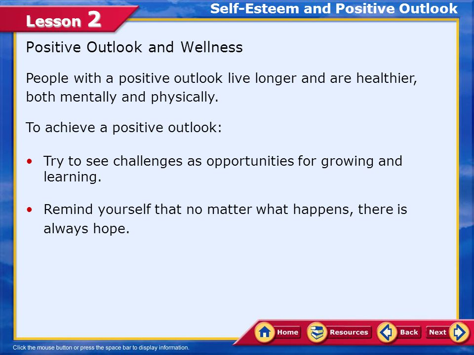 Lesson 2 Self-Esteem and Positive Outlook Self-esteem comes from the understanding that you are a unique and valuable human being.