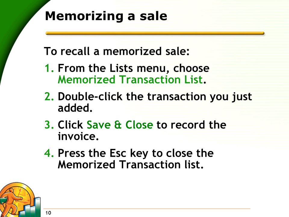 10 Memorizing a sale To recall a memorized sale: 1.From the Lists menu, choose Memorized Transaction List.