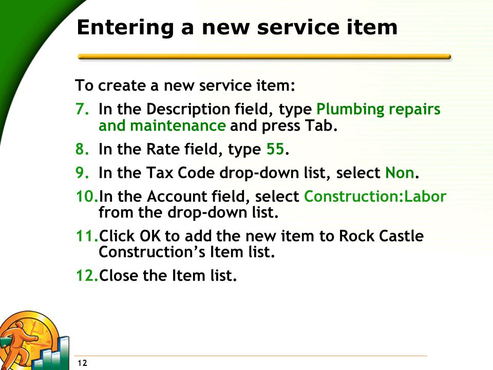 12 Entering a new service item To create a new service item: 7.In the Description field, type Plumbing repairs and maintenance and press Tab.