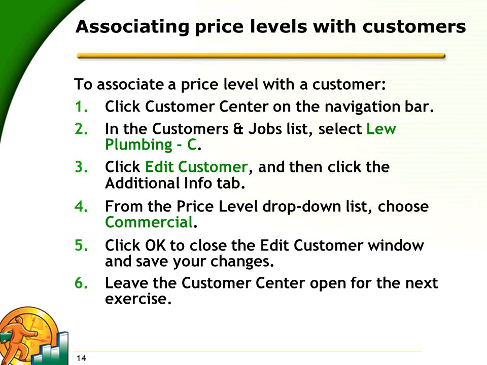14 Associating price levels with customers To associate a price level with a customer: 1.Click Customer Center on the navigation bar.