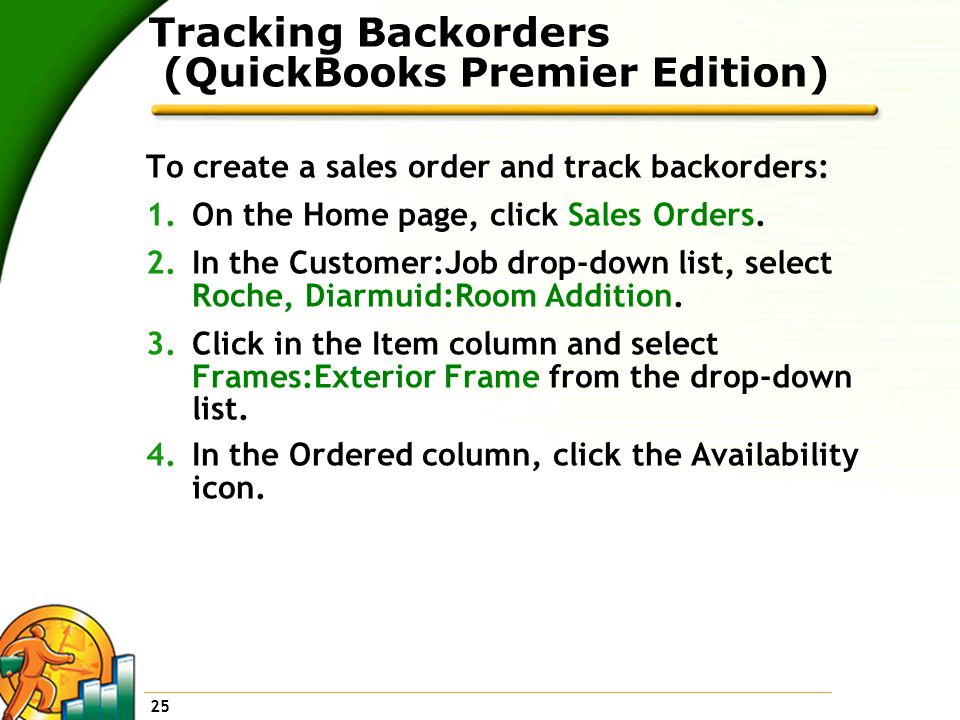 25 Tracking Backorders (QuickBooks Premier Edition) To create a sales order and track backorders: 1.On the Home page, click Sales Orders.