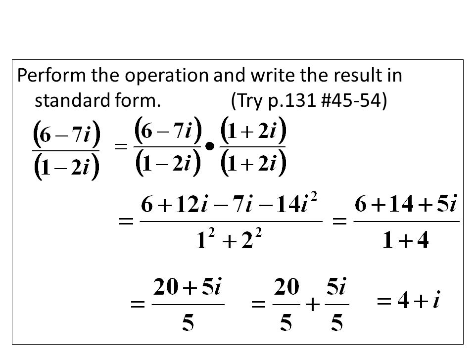 Perform the operation and write the result in standard form.(Try p.131 #45-54)