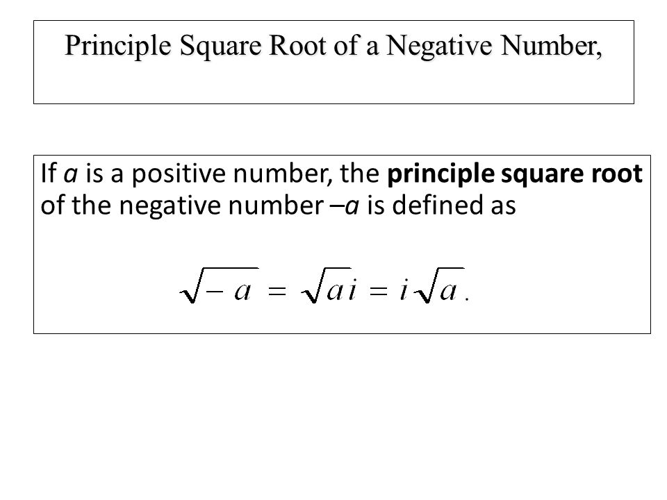 Principle Square Root of a Negative Number, If a is a positive number, the principle square root of the negative number –a is defined as