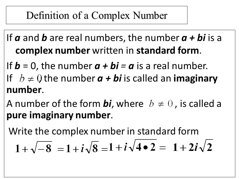 Definition of a Complex Number If a and b are real numbers, the number a + bi is a complex number written in standard form.