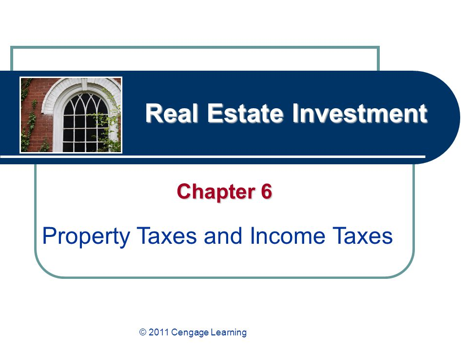 Real Estate Investment Chapter 6 Property Taxes and Income Taxes © 2011 Cengage Learning