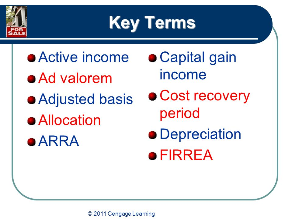 Key Terms Active income Ad valorem Adjusted basis Allocation ARRA Capital gain income Cost recovery period Depreciation FIRREA