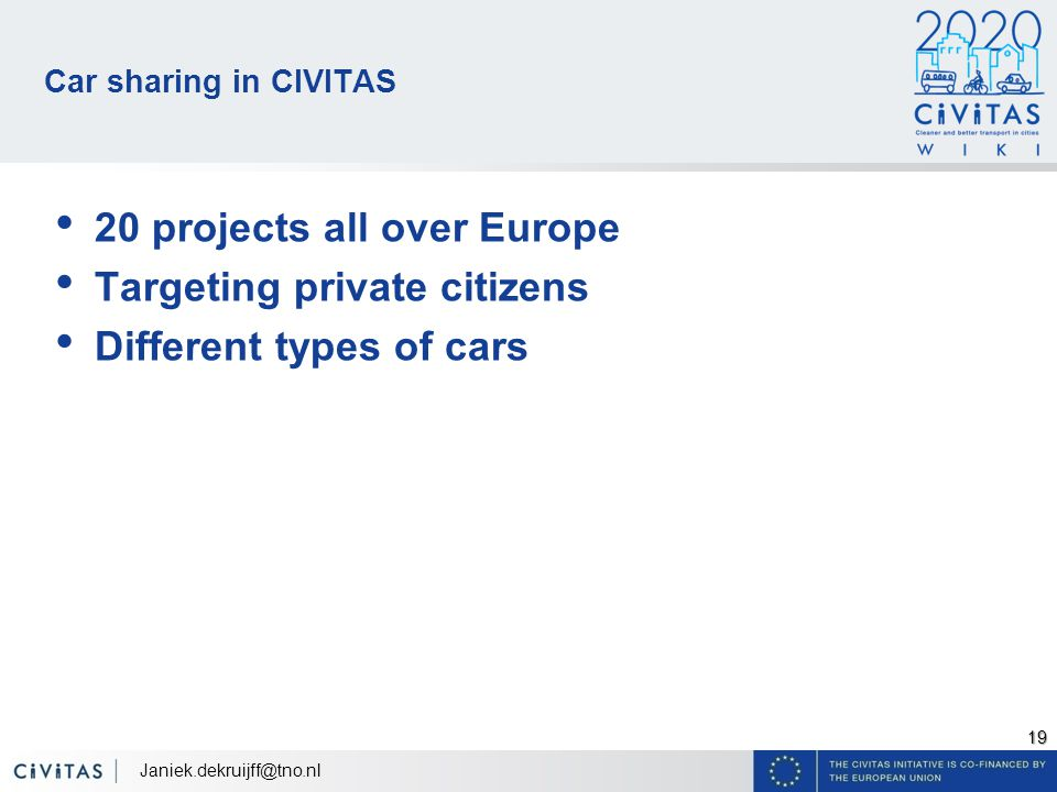 19 Car sharing in CIVITAS 20 projects all over Europe Targeting private citizens Different types of cars