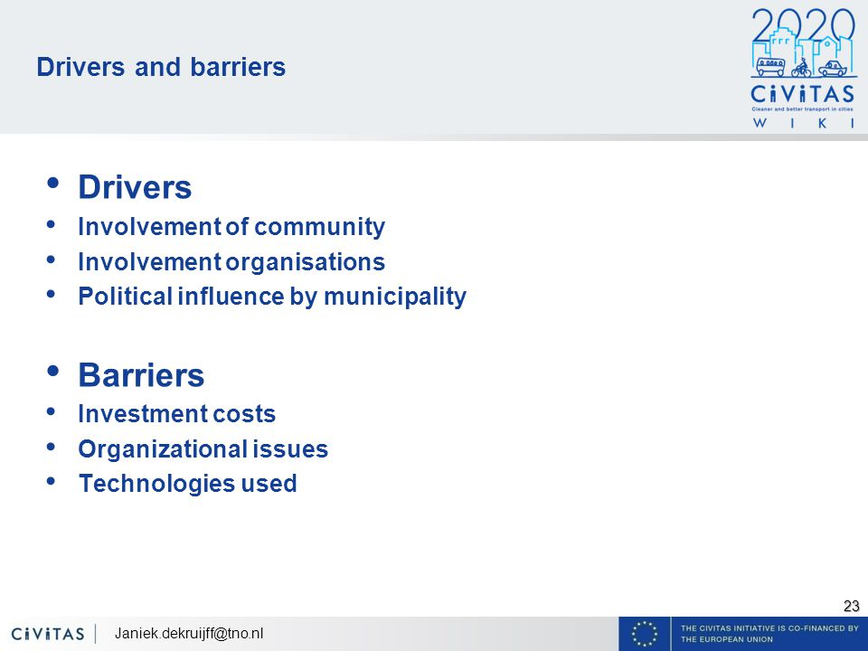 23 Drivers and barriers Drivers Involvement of community Involvement organisations Political influence by municipality Barriers Investment costs Organizational issues Technologies used
