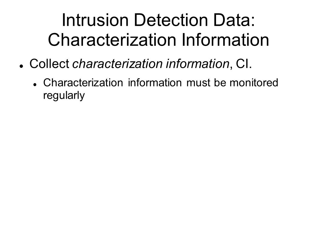 Intrusion Detection Data: Characterization Information Collect characterization information, CI.