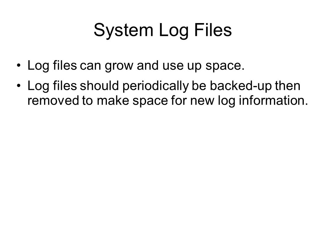 System Log Files Log files can grow and use up space.