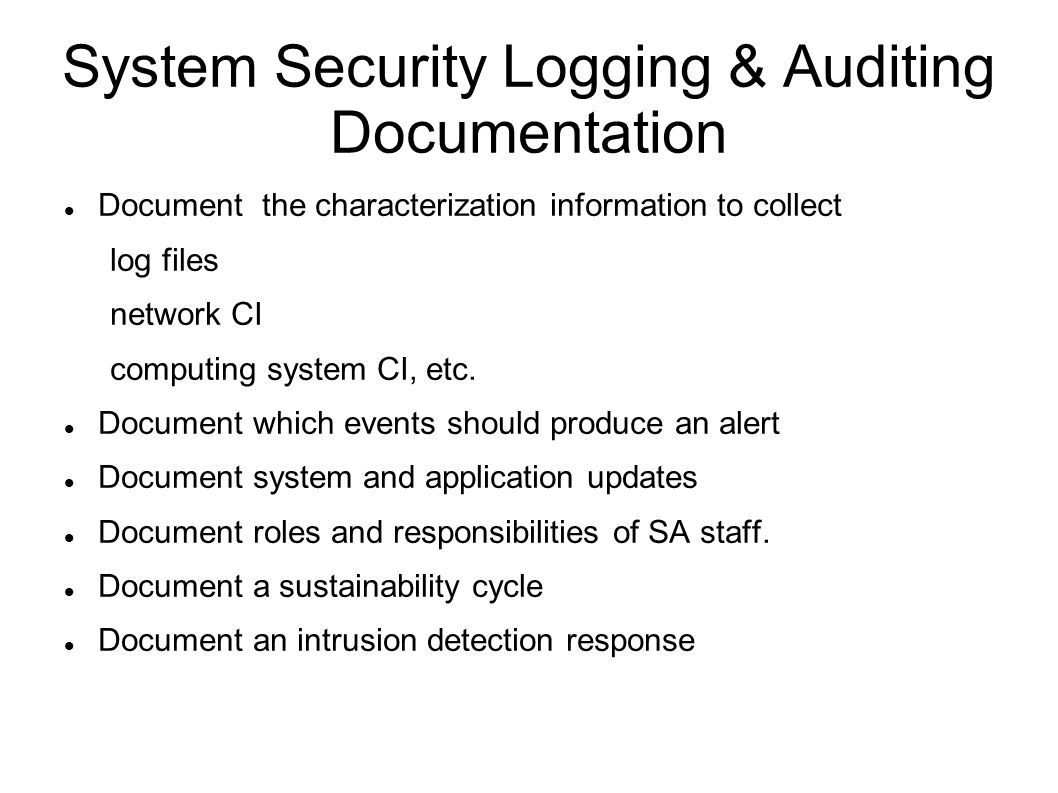 System Security Logging & Auditing Documentation Document the characterization information to collect log files network CI computing system CI, etc.