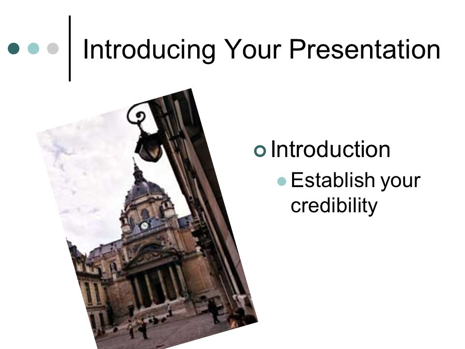 Introducing Your Presentation Introduction Establish your credibility