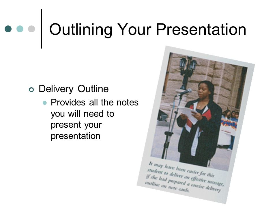 Outlining Your Presentation Delivery Outline Provides all the notes you will need to present your presentation