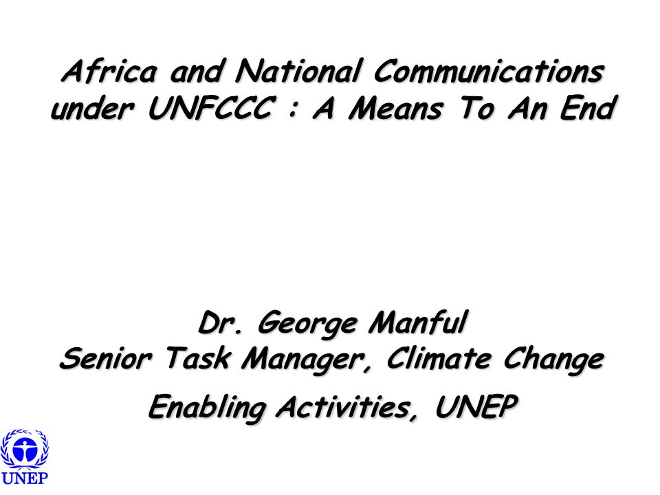 Africa and National Communications under UNFCCC : A Means To An End Dr.