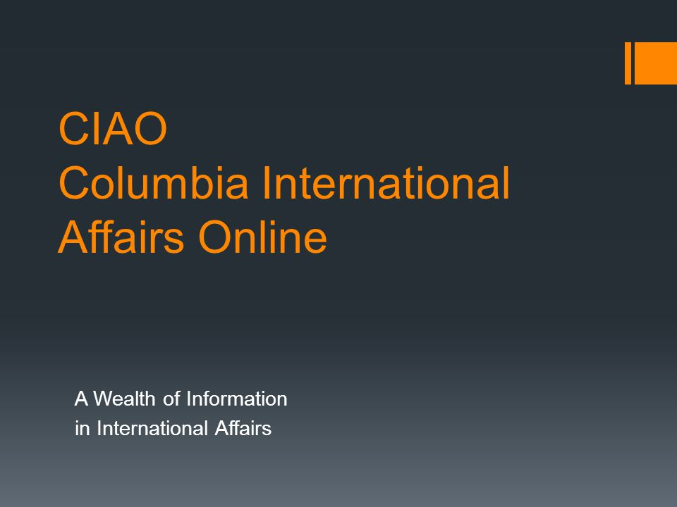 CIAO Columbia International Affairs Online A Wealth of Information in International Affairs