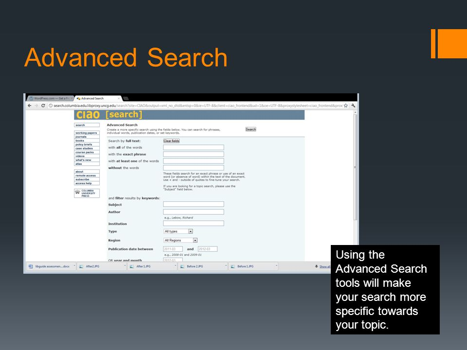 Advanced Search Using the Advanced Search tools will make your search more specific towards your topic.